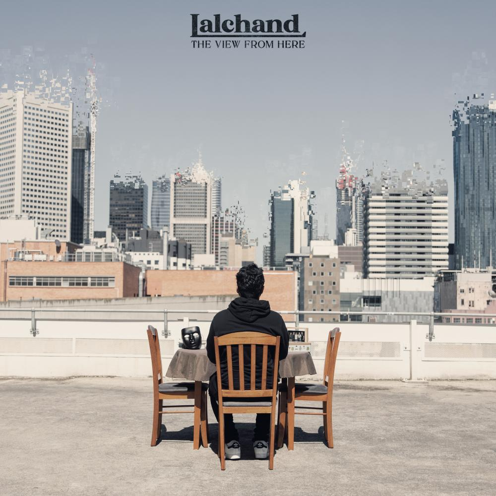 LALCHAND NEW EP 'THE VIEW FROM HERE' OUT NOW