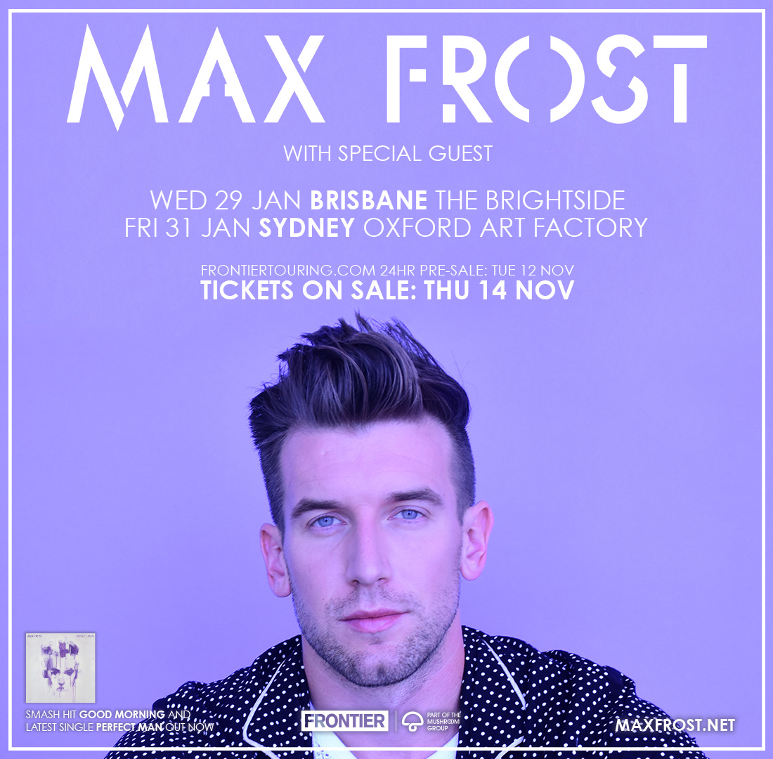 MAX FROST ANNOUNCES SUMMER AUSTRALIAN HEADLINE SHOWS